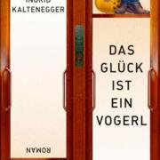 Das Glück ist ein Vogerl von Ingrid Kaltenegger - Cover